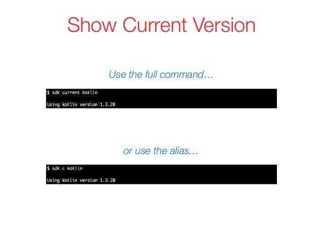 Show Current Version or use the alias… Use the full command…