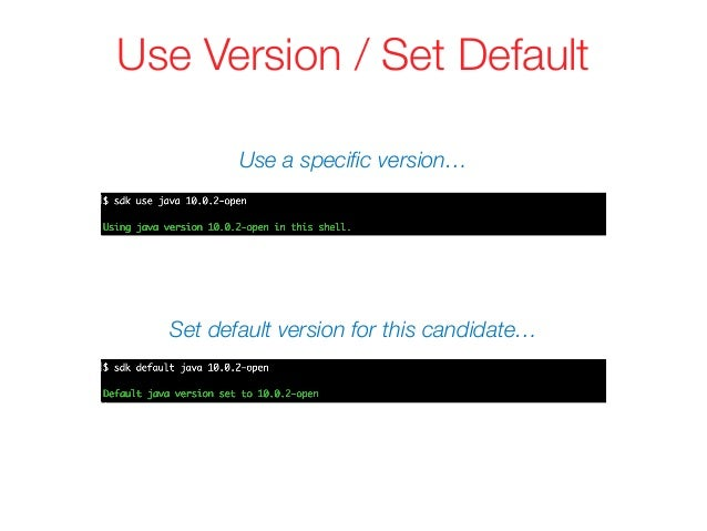 Use Version / Set Default Use a specific version… Set default version for this candidate…
