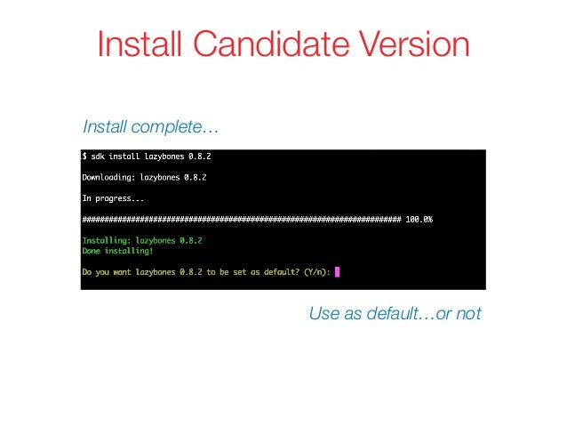 Install Candidate Version Use as default…or not Install complete…