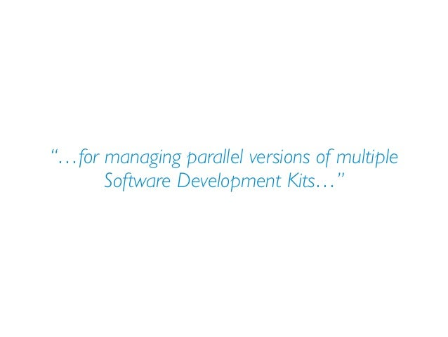 """""""…for managing parallel versions of multiple Software Development Kits…"""""""