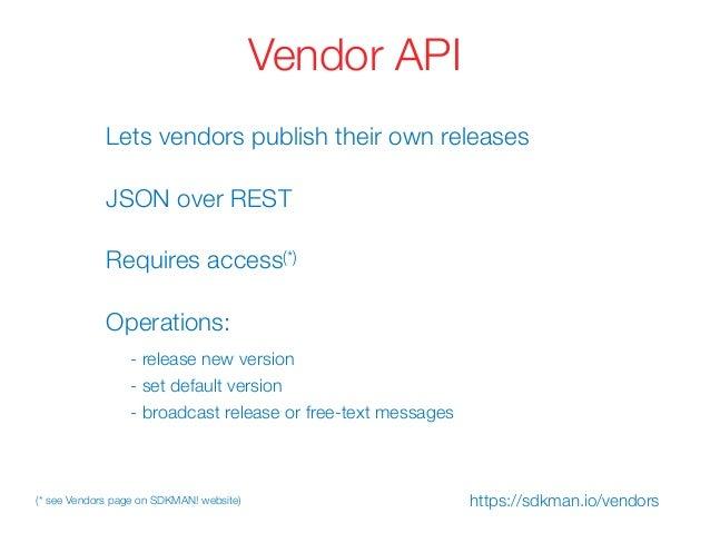 Vendor API Lets vendors publish their own releases Operations: - release new version - set default version - broadcast rel...