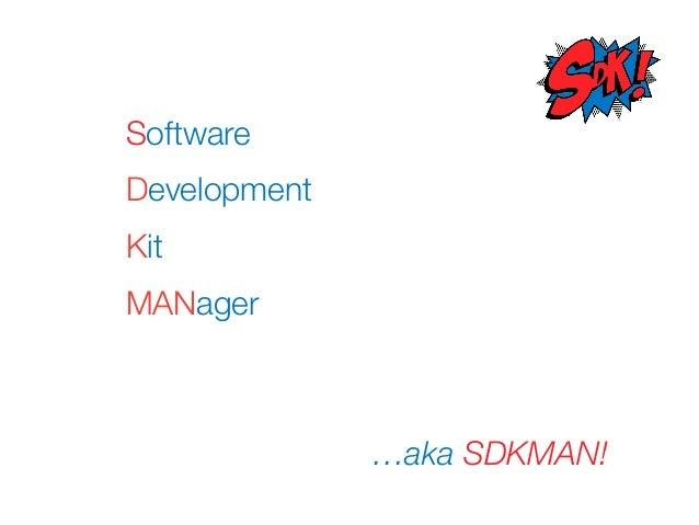 Software Development Kit MANager …aka SDKMAN!