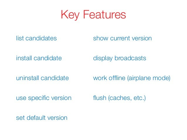 Key Features list candidates install candidate uninstall candidate use specific version set default version show current ve...