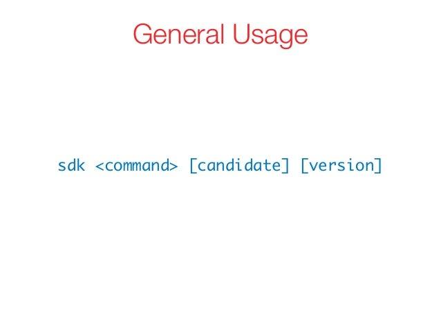 sdk <command> [candidate] [version] General Usage