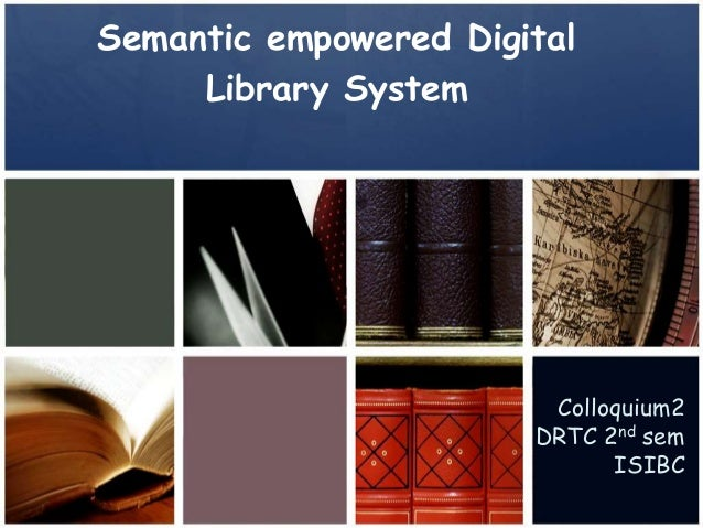 Semantic empowered Digital Library System Colloquium2 DRTC 2nd sem ISIBC