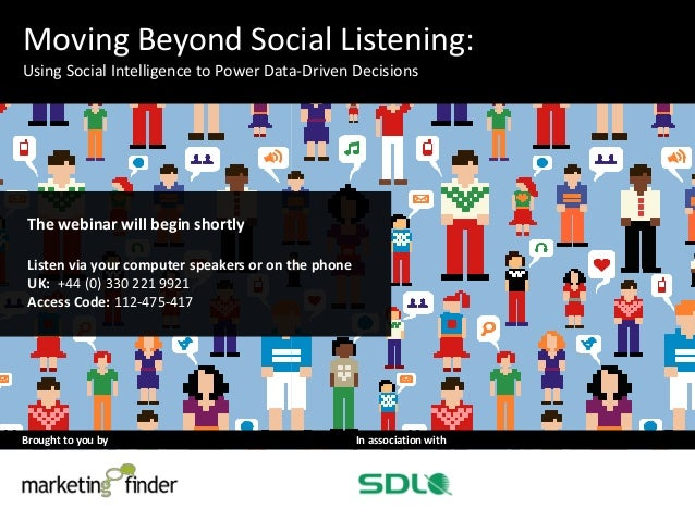 Brought to you by In association with Moving Beyond Social Listening: Using Social Intelligence to Power Data-Driven Decis...