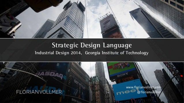 Strategic Design Language  Industrial Design 2014, Georgia Institute of Technology  www.florianvollmer.com  @florianvollme...