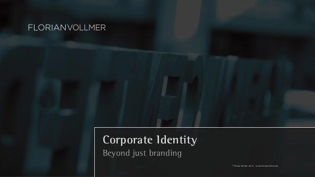 Corporate Identity Beyond just branding © Florian Vollmer, 2013 – www.florianvollmer.com