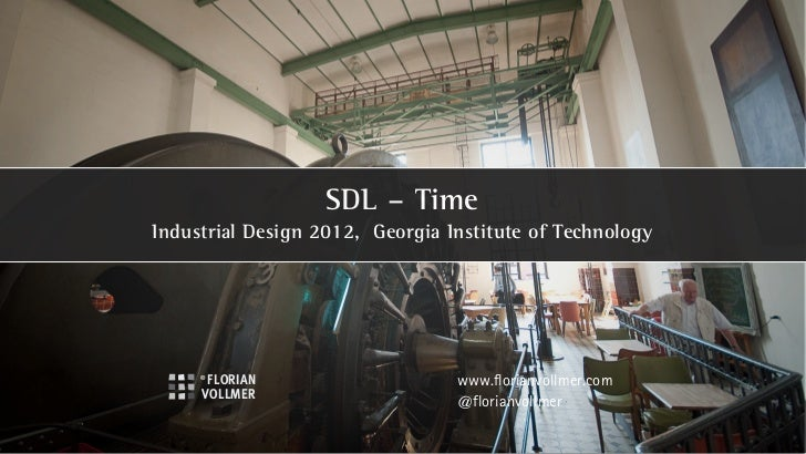 SDL – TimeIndustrial Design 2012, Georgia Institute of Technology                                 www.florianvollmer.com  ...