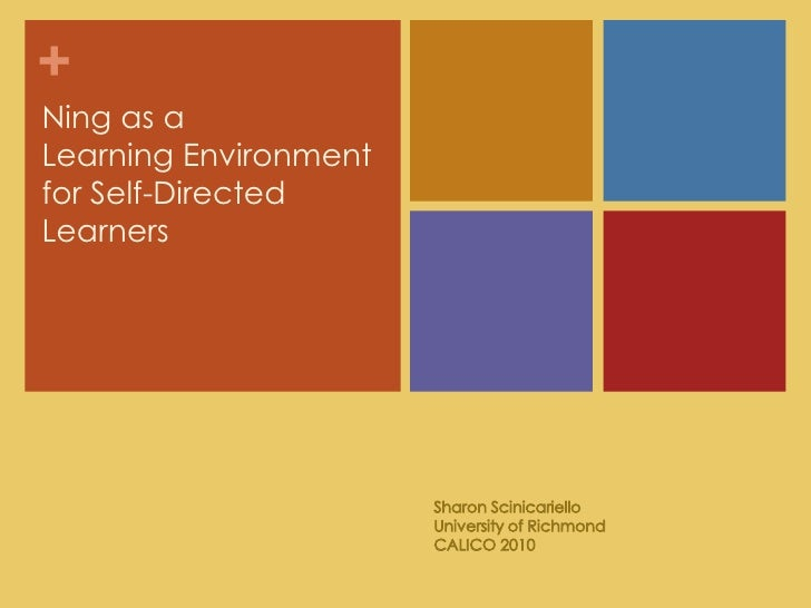 Ning as aLearning Environment for Self-Directed Learners<br />Sharon ScinicarielloUniversity of RichmondCALICO 2010<br />