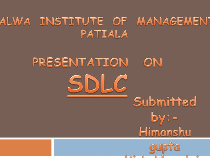 MALWA  INSTITUTE  OF  MANAGEMENT,<br />PATIALA<br />PRESENTATION   ON<br />SDLC<br />Submitted by:-<br />Himanshugupta<br ...