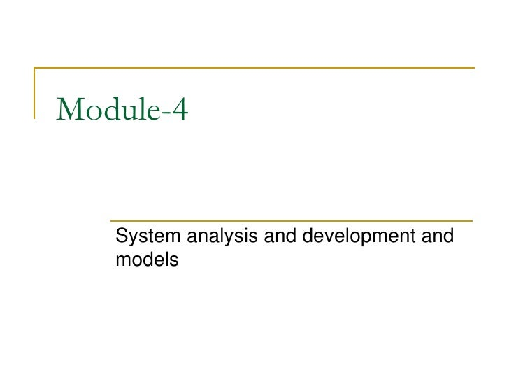 Module-4   System analysis and development and   models