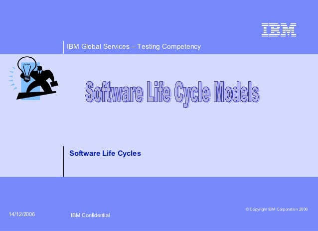 IBM Global Services – Testing Competency             Software Life Cycles                                                 ...