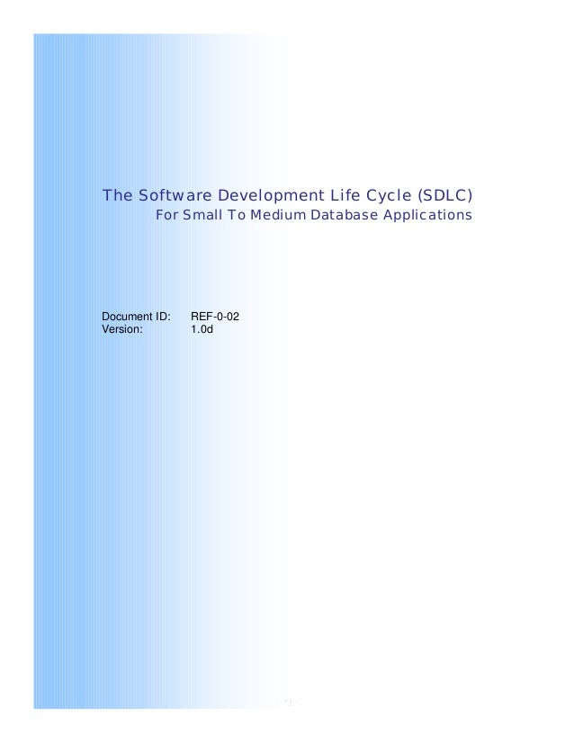 1 / 22 The Software Development Life Cycle (SDLC) For Small To Medium Database Applications Document ID: REF-0-02 Version:...