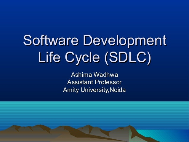 Software DevelopmentSoftware Development Life Cycle (SDLC)Life Cycle (SDLC) Ashima WadhwaAshima Wadhwa Assistant Professor...
