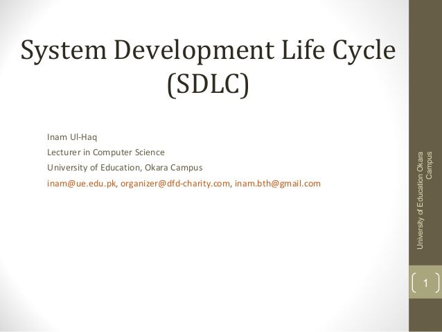 System Development Life Cycle (SDLC) Lecturer in Computer Science University of Education, Okara Campus inam@ue.edu.pk, or...