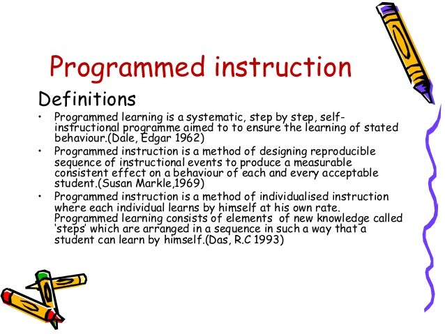 Programmed instruction  Definitions  • Programmed learning is a systematic, step by step, self-instructional  programme ai...
