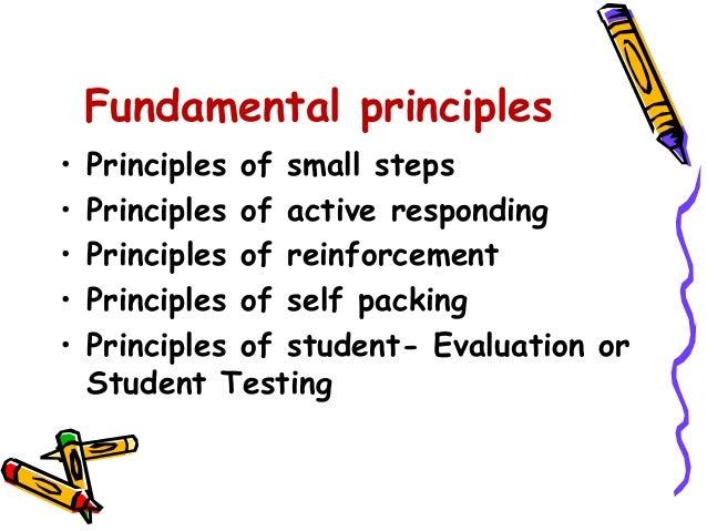 Fundamental principles  • Principles of small steps  • Principles of active responding  • Principles of reinforcement  • P...