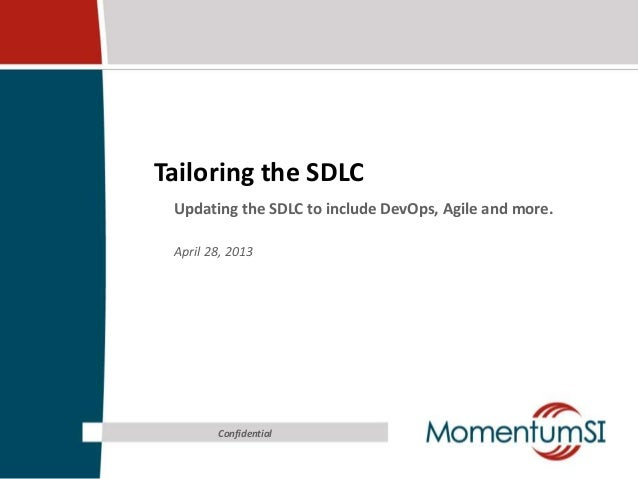 Tailoring the SDLCUpdating the SDLC to include DevOps, Agile and more.April 28, 2013Confidential