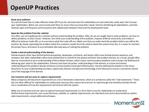 OpenUP PracticesKnow your audienceYou cannot know how to make effective trade-offs if you do not know who the stakeholders...