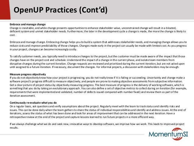 OpenUP Practices (Cont'd)Embrace and manage changeChange is inevitable, and while change presents opportunities to enhance...