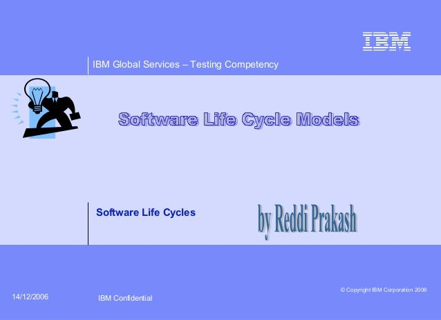 IBM Global Services – Testing Competency © Copyright IBM Corporation 2006 IBM Confidential14/12/2006 Software Life Cycles