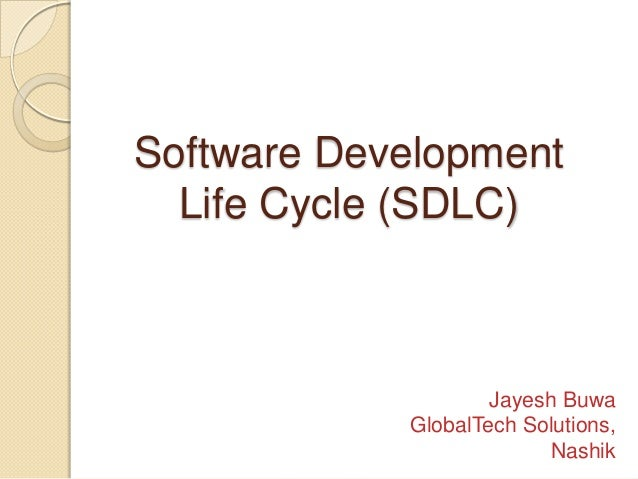Software Development Life Cycle (SDLC) Jayesh Buwa GlobalTech Solutions, Nashik