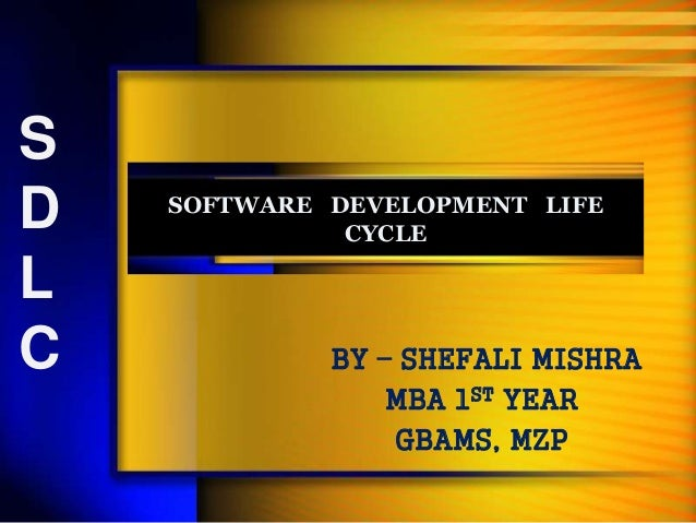 SOFTWARE DEVELOPMENT LIFE  CYCLE  BY – SHEFALI MISHRA  MBA 1ST YEAR  GBAMS, MZP  S  D  L  C