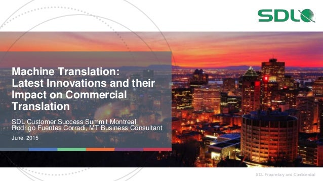SDL Proprietary and Confidential Machine Translation: Latest Innovations and their Impact on Commercial Translation SDL Cu...