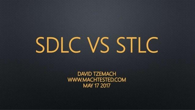 SDLC VS STLC DAVID TZEMACH WWW.MACHTESTED.COM MAY 17 2017