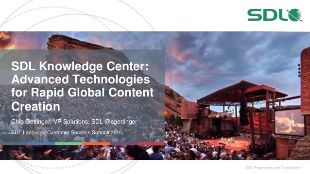SDL Proprietary and Confidential SDL Knowledge Center: Advanced Technologies for Rapid Global Content Creation Chip Gettin...