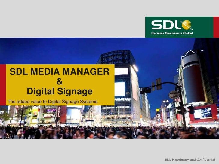 SDL MEDIA MANAGER           &   Digital SignageThe added value to Digital Signage Systems                                 ...