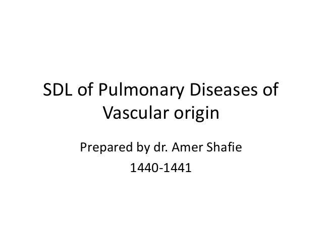 SDL of Pulmonary Diseases of Vascular origin Prepared by dr. Amer Shafie 1440-1441