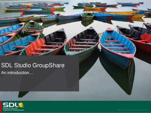 SDL Studio GroupShare An introduction…  SDL Proprietary and Confidential