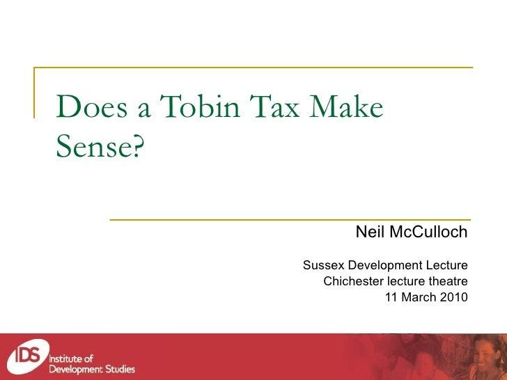 Does a Tobin Tax Make Sense? Neil McCulloch Sussex Development Lecture Chichester lecture theatre 11 March 2010
