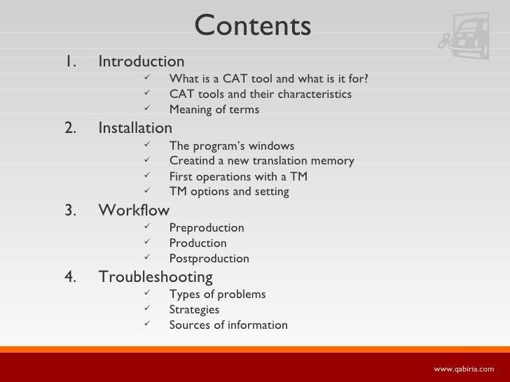 Contents <ul><li>Introduction </li></ul><ul><ul><ul><li>What is a CAT tool and what is it for? </li></ul></ul></ul><ul><ul...