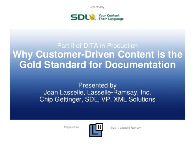 Prepared by © 2010 Lasselle-Ramsay Presented by Part II of DITA in Production Why Customer-Driven Content is the Gold Stan...