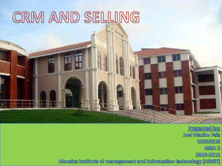 CRM AND SELLING<br />Presented by:<br />Joel Maxim Pais<br />01016018<br />MBA II <br />2010-2012<br />Alousius institute ...