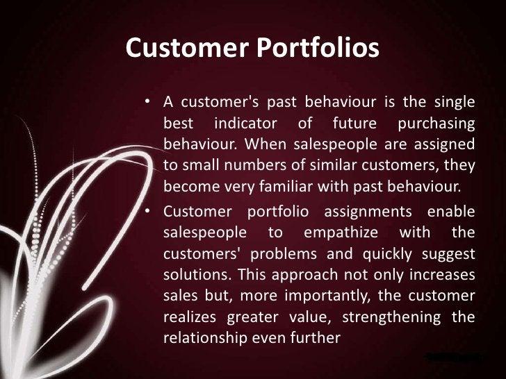 Customer Portfolios<br />A customer's past behaviour is the single best indicator of future purchasing behaviour. When sal...