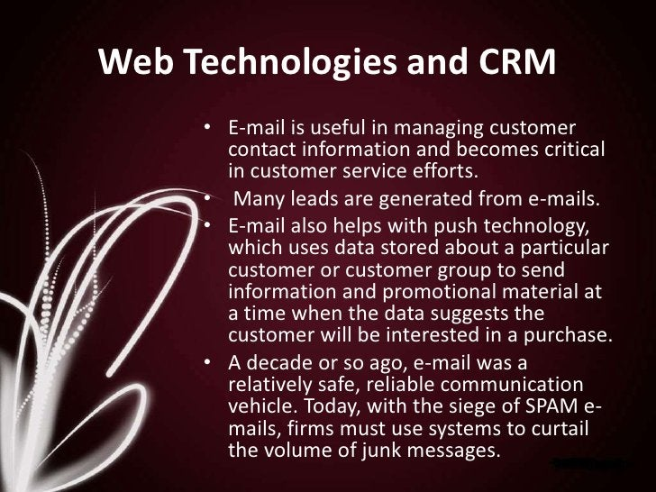 Web Technologies and CRM<br />E-mail is useful in managing customer contact information and becomes critical in customer s...