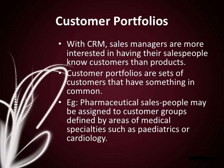 Customer Portfolios<br />With CRM, sales managers are more interested in having their salespeople know customers than prod...