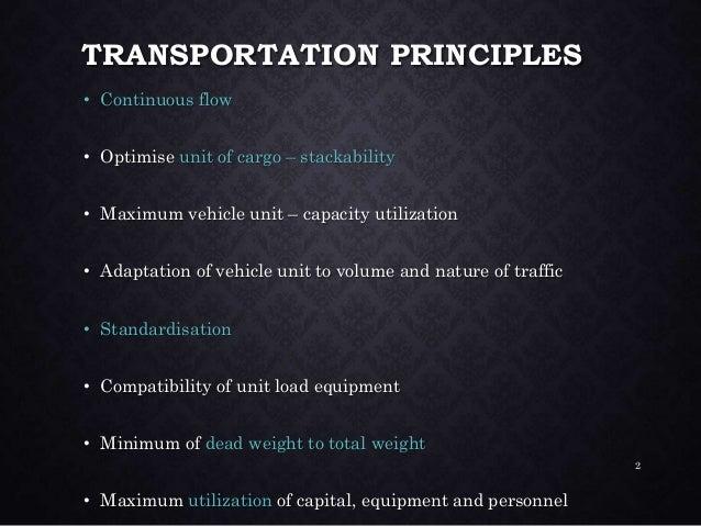 TRANSPORTATION PRINCIPLES • Continuous flow • Optimise unit of cargo – stackability • Maximum vehicle unit – capacity util...