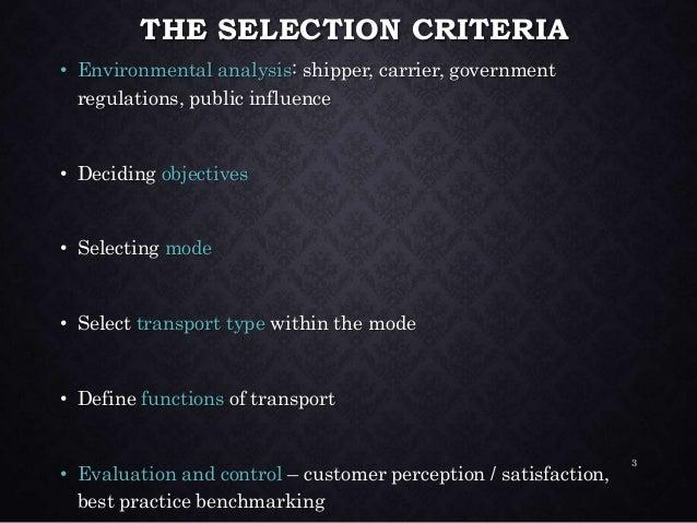 THE SELECTION CRITERIA • Environmental analysis: shipper, carrier, government regulations, public influence • Deciding obj...
