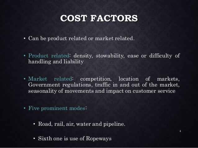 COST FACTORS • Can be product related or market related. • Product related: density, stowability, ease or difficulty of ha...