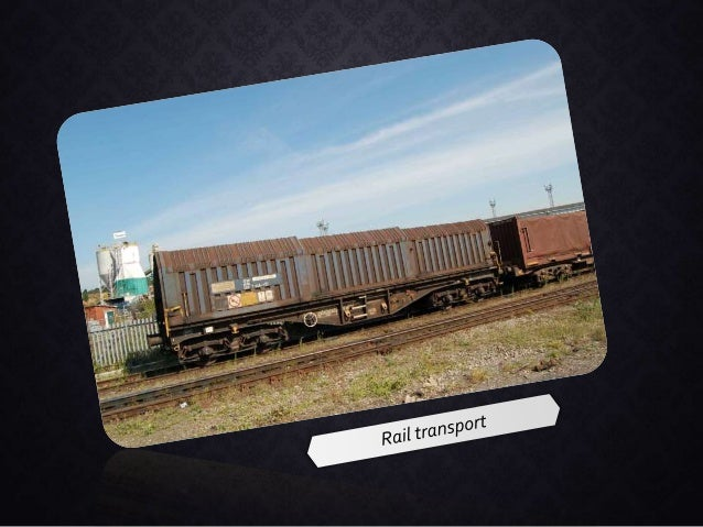 ADVANTAGES OF RAIL • Economy – more so for goods over long distances • Efficiency of energy • Reliability – not affected b...