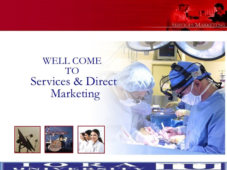 WELL COME                             TO                 Services & Direct                     MarketingSlide © 2007 by Ch...