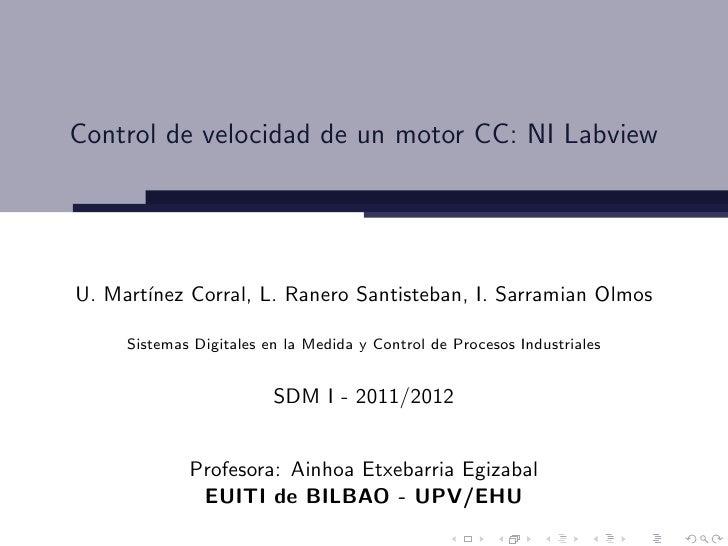 Control de velocidad de un motor CC: NI LabviewU. Mart´       ınez Corral, L. Ranero Santisteban, I. Sarramian Olmos     S...