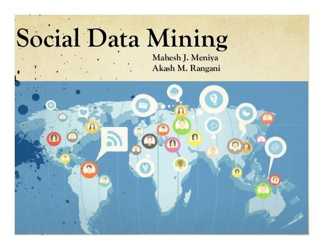 Social Data Mining Mahesh J. Meniya Akash M. Rangani