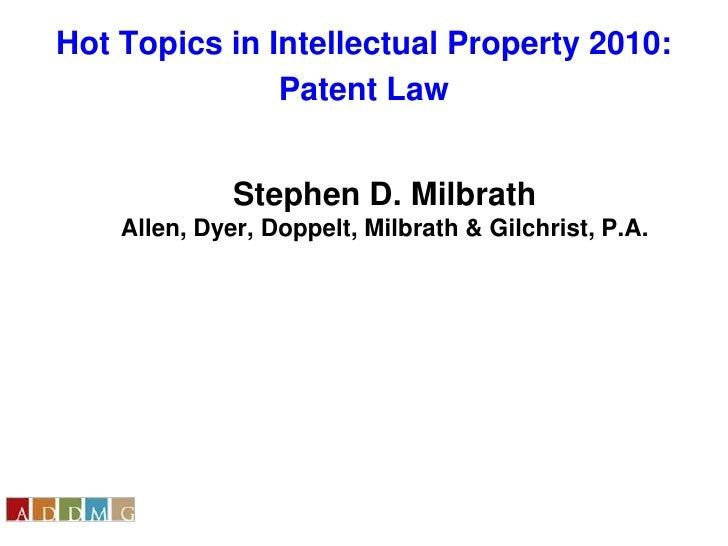 Hot Topics in Intellectual Property 2010:<br />Patent Law<br />Stephen D. MilbrathAllen, Dyer, Doppelt, Milbrath & Gilchri...