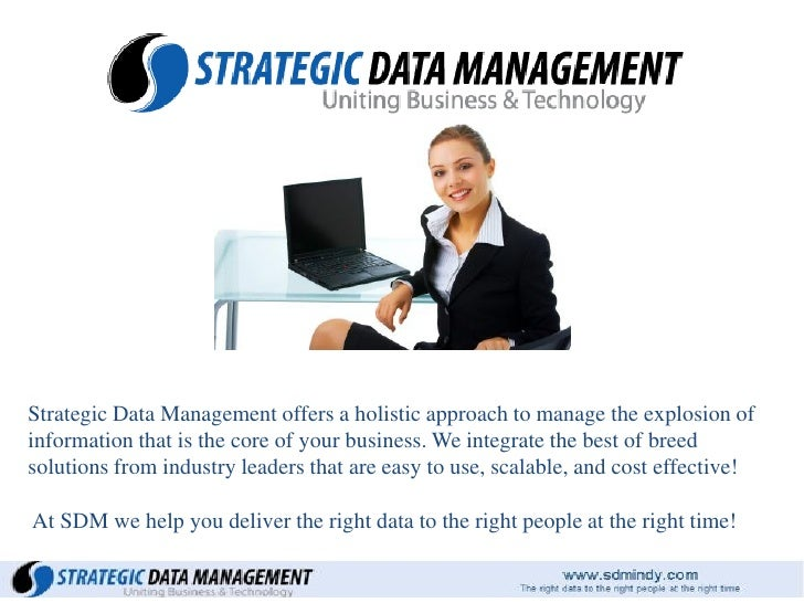 Strategic Data Management offers a holistic approach to manage the explosion of information that is the core of your busin...